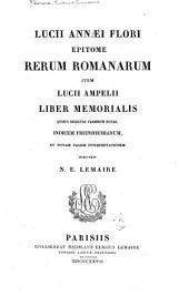 Epitome rerum romanarum: Lucii Annæi Flori ; item Lucii Ampelii Liber memorialis, quibus selectas variorum notas, indicem Freinshemianum, et novam passim interpretationem subjunxit N. E. Lemaire