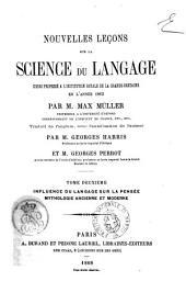 Nouvelles lecons sur la science du langage cours professe a l'institution royale de la Grande Bretagne en l'annee 1863 par Max Muller: Influence du langage sur la pensee, Volume2