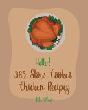 Hello! 365 Slow Cooker Chicken Recipes