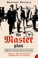 The Master Plan  Himmler s Scholars and the Holocaust  Text Only  PDF