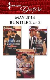 Harlequin Desire May 2014 - Bundle 2 of 2: From Single Mom to Secret Heiress\Caroselli's Accidental Heir\A Merger by Marriage