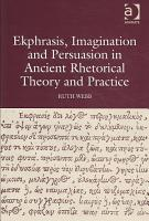 Ekphrasis  Imagination and Persuasion in Ancient Rhetorical Theory and Practice PDF