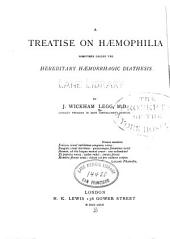 A Treatise on Haemophilia: Sometimes Called the Hereditary Haemorrhagic Diathesis