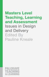 Masters Level Teaching, Learning and Assessment: Issues in Design and Delivery