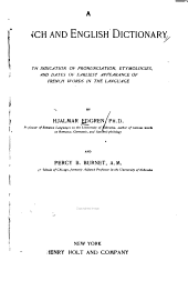 A French and English Dictionary: With Indication of Pronunciation, Etymologies, and Dates of Earliest Appearance of French Words in the Language
