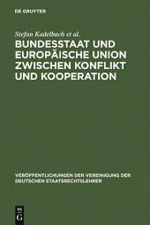 Bundesstaat und Europäische Union zwischen Konflikt und Kooperation: Berichte und Diskussionen auf der Tagung der Vereinigung der Deutschen Staatsrechtslehrer in Rostock vom 4. bis 7. Oktober 2006