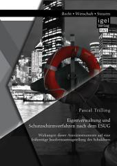 Eigenverwaltung und Schutzschirmverfahren nach dem ESUG: Wirkungen dieser Anreizinstrumente auf eine frühzeitige Insolvenzantragstellung des Schuldners