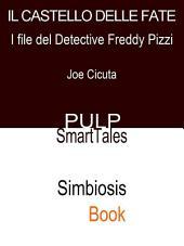 Il Castello Delle Fate: I File del Detective Freddy Pizzi