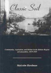 Classic Soil: Community, Aspiration, and Debate in the Bolton Region of Lancashire, 1819-1845