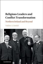 Religious Leaders and Conflict Transformation: Northern Ireland and Beyond