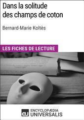 Dans la solitude des champs de coton de Bernard-Marie Koltès: Les Fiches de lecture d'Universalis