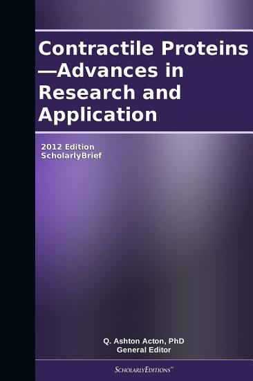 Contractile Proteins   Advances in Research and Application  2012 Edition PDF
