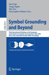 Symbol Grounding and Beyond: Third International Workshop on the Emergence and Evolution of Linguistic Communications, EELC 2006, Rome, Italy, September 30-October 1, 2006, Proceedings