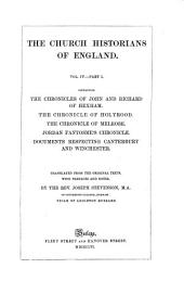 The Chronicles of John and Richard of Hexham: The Chronicle of Holyrood. The Chronicle of Melrose. Jordan Fantosme's Chronicle. Documents Respecting Canterbury and Winchester