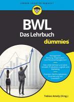 BWL f  r Dummies  Das Lehrbuch f  r Studium und Praxis PDF