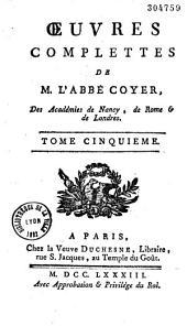 Oeuvres complettes de M. l'abbé Coyer, des Académies de Nancy, de Rome & de Londres