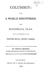 Columbus: or, a World discovered. An historical play [in five acts and in prose], etc