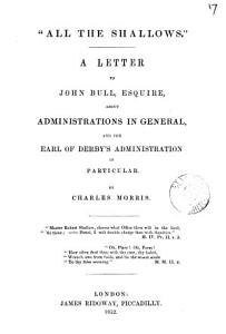 All the shallows   a letter to John Bull  esquire about administrations in general and the earl of Derby s administration in particular PDF