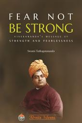 Fear Not Be Strong: Vivekananda's Message Of Strength And Fearlessness