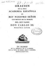Oracion de la Real Academia Española al Rey nuestro señor con motivo de la muerte del Rey Padre Don Cárlos III Nuestro Señor