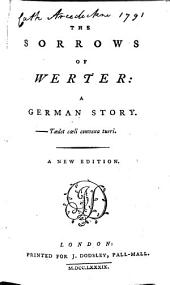 The Sorrows of Werter: a German Story. The Author is Named in the Preface
