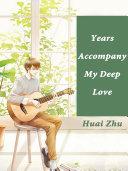 Years Accompany My Deep Love