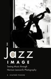 The Jazz Image: Seeing Music through Herman Leonard's Photography