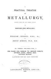 A Practical Treatise on Metallurgy: Adapted from the Last German Edition of Prof. Kerl's Metallurgy, Volume 1