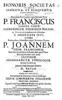 Honoris societas in quam sapientia  et eloquentia conuenerunt  quando     P  Franciscus vander Veken     P  Joannem Heim     sacro sanct   theologi   doctorem     renunciauit  etc PDF