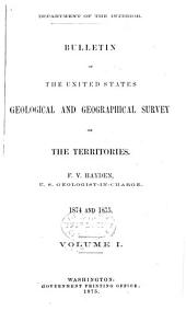Bulletin of the United States Geological and Geographical Survey of the Territories. F. V. Hayden, Geologist-in-charge: Volume 1