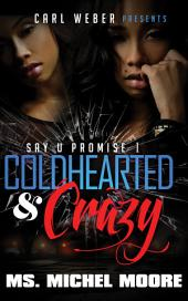 Coldhearted & Crazy: Say U Promise I