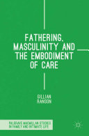 Fathering, Masculinity and the Embodiment of Care