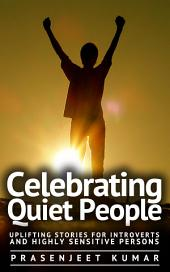 Celebrating Quiet People: Uplifting Stories for Introverts and Highly Sensitive Persons: #1 in the Quiet Phoenix Series