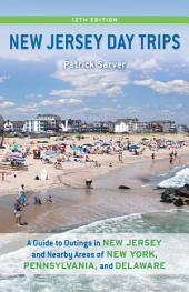 New Jersey Day Trips: A Guide to Outings in New Jersey and Nearby Areas of New York, Pennsylvania, and Delaware, Edition 12