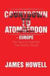 Countdown to Atomgeddon - Europe: The Race to Build the First Atomic Bomb