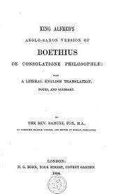 King Alfred's Anglo-Saxon Version of Boethius De Consolatione Philosophiae: With a Literal English Translation, Notes, and Glossary