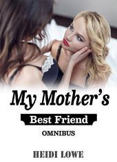 My Mother's Best Friend Omnibus (Lesbian Erotica)