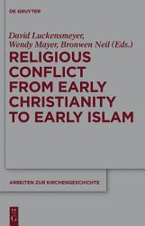 Religious Conflict From Early Christianity To The Rise Of Islam Book PDF