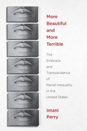 More Beautiful and More Terrible: The Embrace and Transcendence of Racial Inequality in the United States