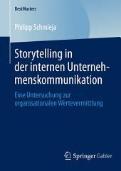 Storytelling in der internen Unternehmenskommunikation: Eine Untersuchung zur organisationalen Wertevermittlung