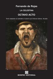 La Celestina. Octavo acto (texto adaptado al castellano moderno por Antonio Gálvez Alcaide)