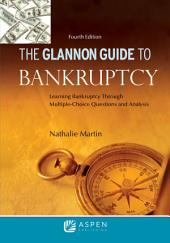 Glannon Guide to Bankruptcy: Learning Bankruptcy Through Multiple-Choice Questions and Analysis, Edition 4