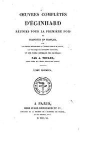 Oeuvres complètes d'Éginhard: réunies pour la première fois et traduites en françaius, avec les notes nécessaires à l'intelligence du texte, les variantes des diffr̈ents manuscrits, et une table générale des matières, Volume1