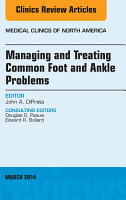 Managing and Treating Common Foot and Ankle Problems  An Issue of Medical Clinics  PDF