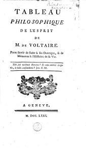 Tableau philosophique de l'esprit de M. de Voltaire, pour servir de suite à ses ouvrages et de mémoires à l'histoire de sa vie