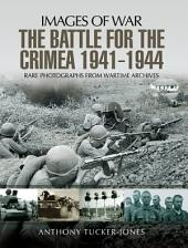 The Battle for Crimea 1941-1944: Rare Photographs from Wartime Archives