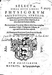 Selecta circa octo libros Physicorum Aristotelis, subtilioris doctrinae, quae in Complutensi Academia versatur ...