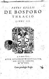 Petri Gyllii De Bosporo Thracio libri 3