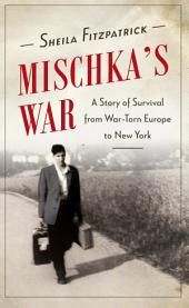 Mischka's War: A True Story of Survival in Nazi Dresden
