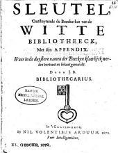 Sleutel, ontsluytende de boecke-kas van de Witte bibliotheeck, met sijn Appendix. Waer in de duystere namen der boecken klaerlijck werden vertoont en bekent gemaeckt